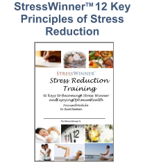 1 Stress Reduction Training 12  Keys to Becoming A Stress Winner and Enjoying Optimum Health Focused Module Dr. David Rainham This Manual Belongs To StressWinnerTM 12 Key Principles of Stress Reduction